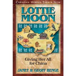 CHRISTIAN HEROES: THEN & NOW<BR>Lottie Moon: Giving Her All for China