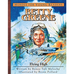 HEROES FOR YOUNG READERS<BR>Betty Greene: Flying High