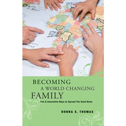 BECOMING A WORLD CHANGING FAMILY<br>Fun & Innovative Ways to Spread The Good News