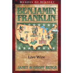 HEROES OF HISTORY<BR>Benjamin Franklin: Live Wire