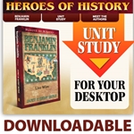 HEROES OF HISTORY<br>DOWNLOADABLE Unit Study Curriculum Guide<br>Benjamin Franklin