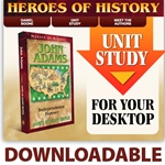 HEROES OF HISTORY<br>DOWNLOADABLE Unit Study Curriculum Guide<br>John Adams
