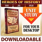 HEROES OF HISTORY<br>DOWNLOADABLE Unit Study Curriculum Guide<br>Thomas Edison