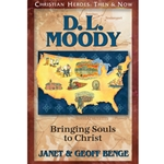 CHRISTIAN HEROES: THEN &amp; NOW<br>D.L. Moody: Bringing Souls to Christ