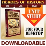 HEROES OF HISTORY<br>Downloadable Unit Study Curriculum Guide<br>Milton Hershey
