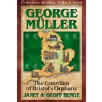 CHRISTIAN HEROES: THEN &amp; NOW<BR>George Muller: The Guardian of Bristol's Orphans