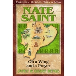 CHRISTIAN HEROES: THEN &amp; NOW<BR>Nate Saint: On a Wing and a Prayer