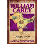 CHRISTIAN HEROES: THEN &amp; NOW<BR>William Carey: Obliged to Go