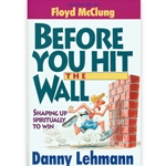 BEFORE YOU HIT THE WALL<br>Shaping up Spiritually to Win