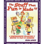 THE STUFF THAT FUN IS MADE OF<br>A Comprehensive Collection of Recipes for Play &amp; Learning