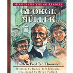 HEROES FOR YOUNG READERS<BR>George Muller: Faith to Feed Ten Thousand