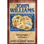 CHRISTIAN HEROES: THEN &amp; NOW<BR>John Williams: Messenger of Peace