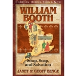 CHRISTIAN HEROES: THEN &amp; NOW<BR>William Booth: Soup, Soap, and Salvation