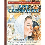 HEROES FOR YOUNG READERS<BR>Amy Carmichael: Rescuing the Children