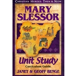 CHRISTIAN HEROES: THEN &amp; NOW<BR>Unit Study Curriculum Guide<br>Mary Slessor