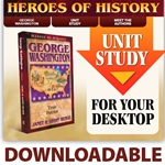 HEROES OF HISTORY<BR>DOWNLOADABLE Unit Study Curriculum Guide<br>George Washington