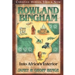 CHRISTIAN HEROES: THEN &amp; NOW<BR>Rowland Bingham: Into Africa's Interior