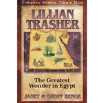 CHRISTIAN HEROES: THEN &amp; NOW<BR>Lillian Trasher: The Greatest Wonder in Egypt