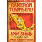 CHRISTIAN HEROES: THEN &amp; NOW<BR>Unit Study Curriculum Guide<br>Cameron Townsend