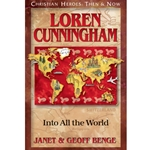 CHRISTIAN HEROES: THEN &amp; NOW<BR>Loren Cunningham: Into All the World