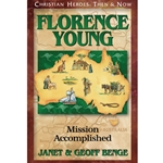 CHRISTIAN HEROES: THEN &amp; NOW<BR>Florence Young: Mission Accomplished