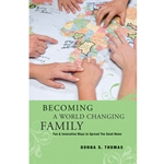 BECOMING A WORLD CHANGING FAMILY<br>Fun &amp; Innovative Ways to Spread The Good News