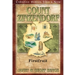 CHRISTIAN HEROES: THEN &amp; NOW<BR>Count Zinzendorf: Firstfruit