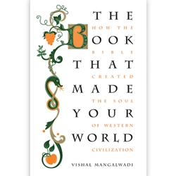 THE BOOK THAT MADE YOUR WORLD<br>How the Bible Created the Soul of Western Civilization