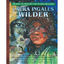 HEROES OF HISTORY FOR YOUNG READERS<br>Laura Ingalls Wilder: A Little House Life