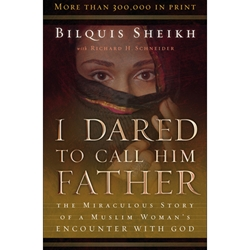 I DARED TO CALL HIM FATHER<br>The Miraculous Story of a Muslim Woman's Encounter With God