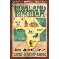 CHRISTIAN HEROES: THEN & NOW<BR>Rowland Bingham: Into Africa's Interior
