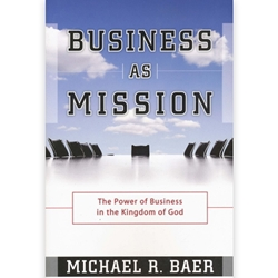 BUSINESS AS MISSION<br>The Power of Business in the Kingdom of God