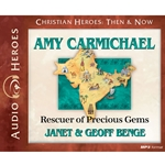 AUDIO BOOK: CHRISTIAN HEROES: THEN & NOW<br>Amy Carmichael: Rescuer of Precious Gems