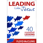 LEADING LIKE JESUS<br>40 Leadership Lessons From the Upside-Down Kingdom