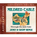 AUDIOBOOK: CHRISTIAN HEROES: THEN & NOW<br>Mildred Cable: Through the Jade Gate