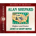 AUDIOBOOK: HEROES OF HISTORY<br>Alan Shepard: Higher and Faster