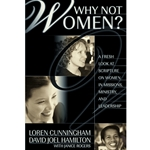WHY NOT WOMEN?<br>A Fresh Look at Scripture on Women in Missions, Ministry, and Leadership