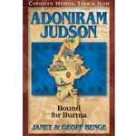 CHRISTIAN HEROES: THEN & NOW<BR>Adoniram Judson: Bound for Burma