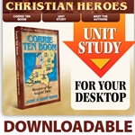 CHRISTIAN HEROES: THEN & NOW<BR>DOWNLOADABLE Unit Study Curriculum Guide<br>Corrie ten Boom