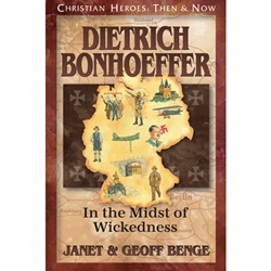 Christian Heroes: Then & Now – Dietrich Bonhoeffer: In The Midst of Wickedness