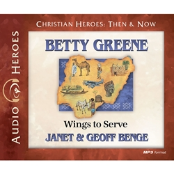 AUDIOBOOK: CHRISTIAN HEROES: THEN & NOW<br>Betty Greene: Wings to Serve