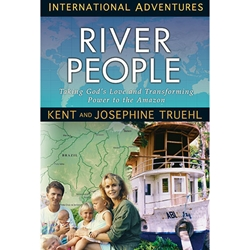 INTERNATIONAL ADVENTURES SERIES<br>River People<br>Taking the tranforming Power of the Gospel to the Amazon