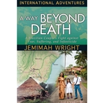 INTERNATIONAL ADVENTURES SERIES<br>A Way Beyond Death<br>A Brazilian Couple's Fight against Fear, Suffering, and Infanticide