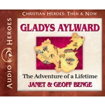 AUDIO BOOK: CHRISTIAN HEROES: THEN & NOW<br>Gladys Aylward: The Adventure of a Lifetime