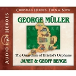 AUDIO BOOK: CHRISTIAN HEROES: THEN &amp; NOW<br>George Muller: The Guardian of Bristol's Orphans
