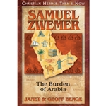 CHRISTIAN HEROES: THEN &amp; NOW<br>Samuel Zwemer: The Burden of Arabia