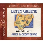 AUDIOBOOK: CHRISTIAN HEROES: THEN &amp; NOW<br>Betty Greene: Wings to Serve