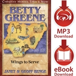 CHRISTIAN HEROES: THEN &amp; NOW<br>Betty Greene: Wings to Serve<br>E-book and audiobook downloads