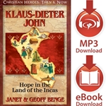 CHRISTIAN HEROES: THEN & NOW<br>Klaus-Dieter John: Hope in the Land of the Incas<br>E-book downloads