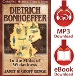 CHRISTIAN HEROES: THEN & NOW<br>Dietrich Bonhoeffer: In the Midst of Wickedness<br>E-book and audiobook downloads